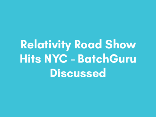 Relativity Road Show Hits NYC – BatchGuru Discussed