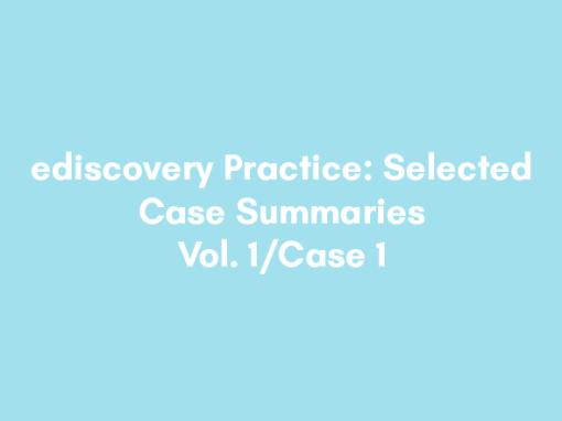 ediscovery Practice: Selected Case Summaries – Vol. 1/Case 1