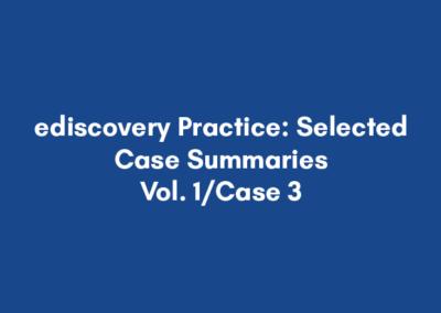 ediscovery Practice: Selected Case Summaries – Vol. 1/Case 3