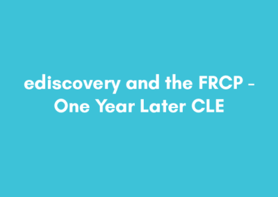 ediscovery and the FRCP – One Year Later CLE