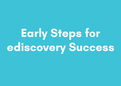 Early Steps for ediscovery Success: Pt. 1